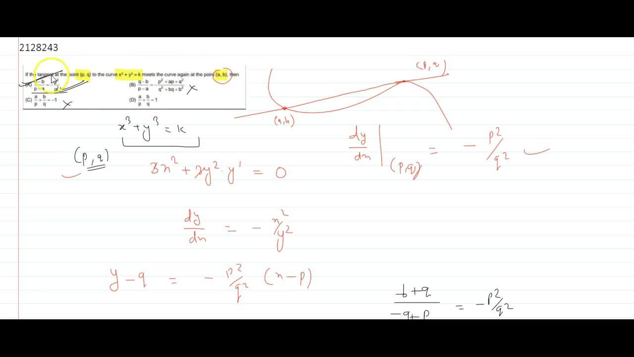 If the tangent at the point  (p, q) to the curve  x^3 + y^2 = k meets the curve again at the point (a, b), then