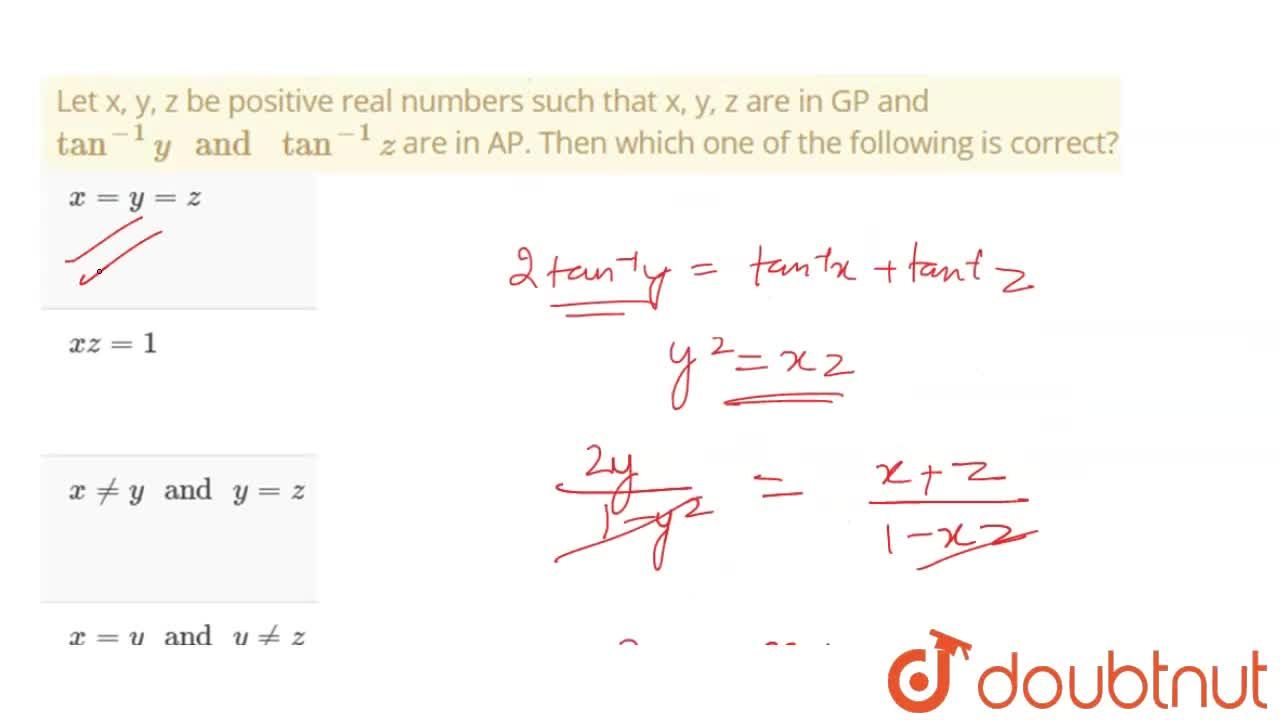"""Let x, y, z be positive real numbers such that x, y, z are in GP and tan^(-1)y"""" and """"tan^(-1)z are in AP. Then which one of the following is correct?"""
