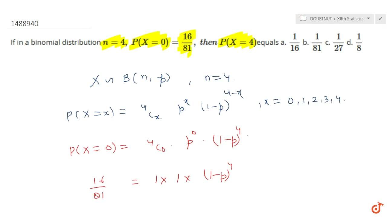 Solution for If in a binomial distribution n=4,\ P(X=0)=(16),(