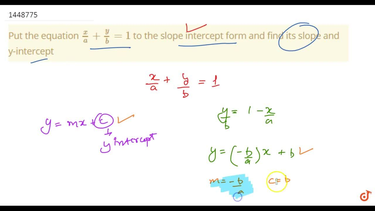 Put the equation x,a+y,b=1 to the slope   intercept form and find its slope and y-intercept