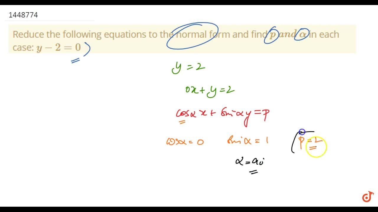 Reduce the following equations to the normal form and find p\ a n d\ alpha in each case: y-2=0