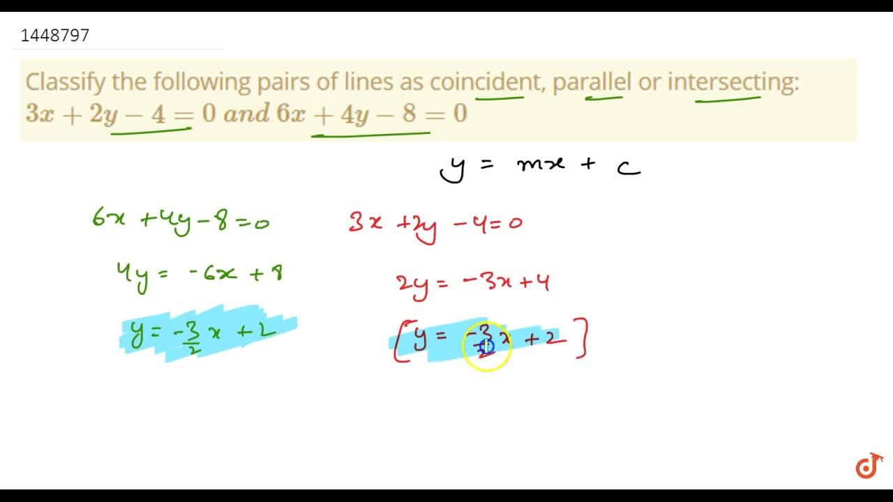 Classify the following pairs of lines as coincident, parallel or
