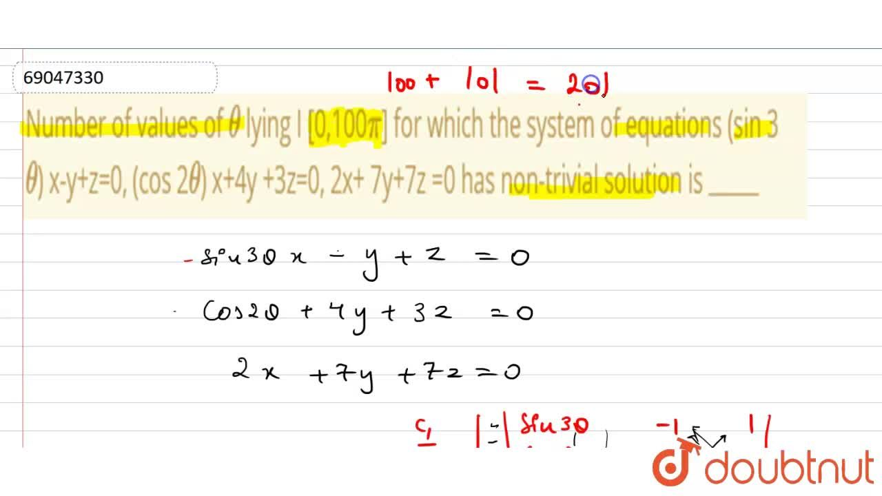 """Number  of values  of theta lying  I [0,100pi] for which  the  system  of equations (sin 3theta) x-y+z=0, (cos 2theta) x+4y +3z=0, 2x+ 7y+7z =0 has non-trivial  solution is """"____"""""""