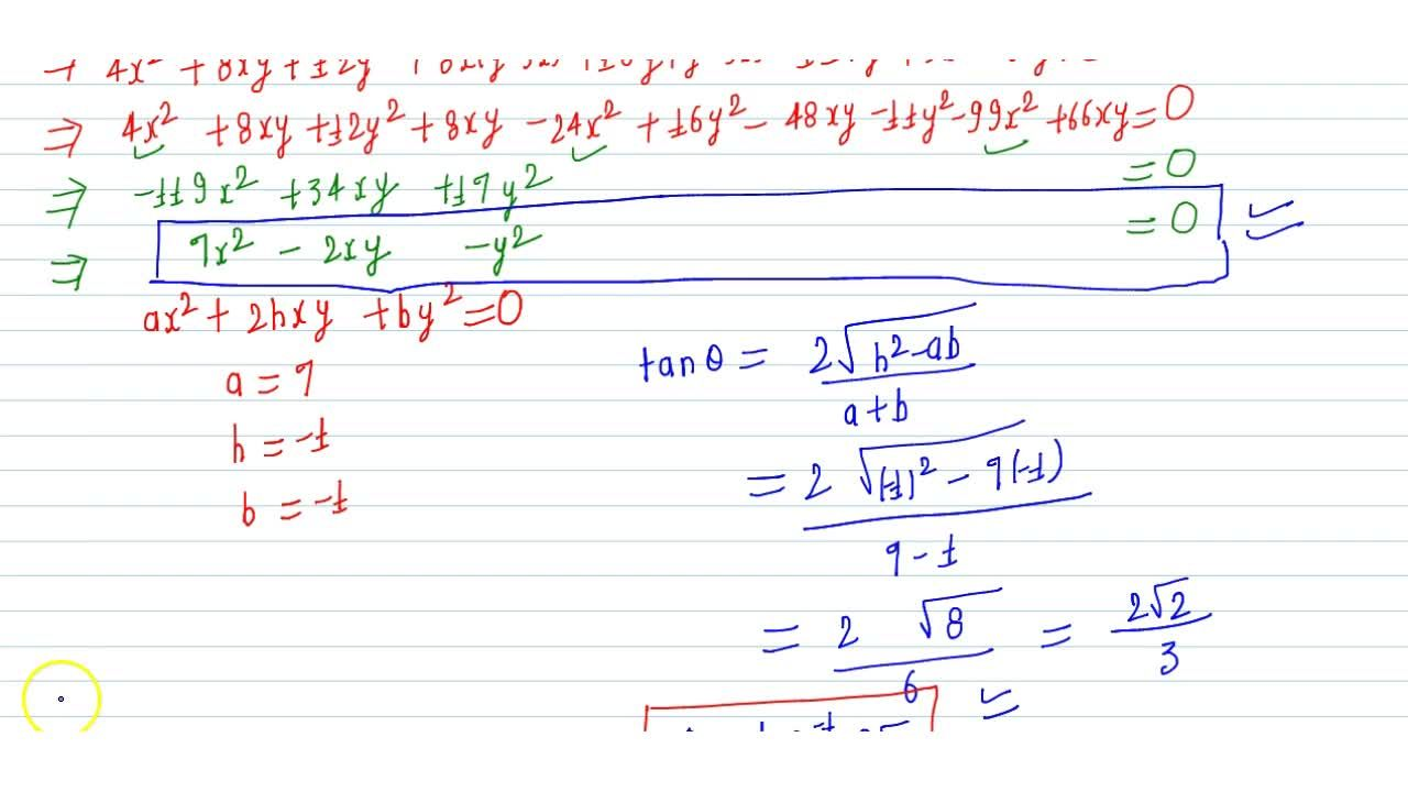 PAIR OF STRAIGHT LINE | INTRODUCTION, GENERAL EQUATION OF SECOND DEGREE, HOMOGENEOUS SECOND DEGREE EQUATION, COMBINED EQUATION OF PAIR OF LINES, QUESTIONS | Explain Pair of straight lines with examples., What is the General equation of second degree and condition for represent pair of lines ?, What is Point of intersection of pair of straight line ?, Pair of straight lines through origin, Angle between pair of straight line, Some special Cases of angle between Pair Of Straight Lines, Bisector of angle between the pair of lines, Combined equation of pair of lines joining origin and intersection of a curve and line, Find the lines whose combined equation is 6x^2+5xy-4y^2+7x+13y-3=0, Find the value of Lambda if 2x^2+7xy+3y^2+8x+14y+lambda=0 represent a pair of straight lines., If the pair of straight lines ax^2+2hxy+by^2=0 is rotated about the origin 90^@; then find the eqution in the new position ., If the sum of the slopes of the lines given by x^2-2cxy+7y^2=0 is 4 times their product; then find the value of c ?, Prove that the angle between the lines joining the origin to the points of intersection of straight line y=3x+2 with the curve x^2+2xy+3y^2+4x+8y-11=0 is tan^(-1)((2sqrt2),3)