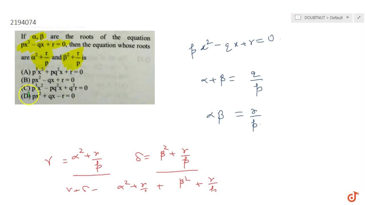 Solution for  If alpha,beta are the roots of the equation px