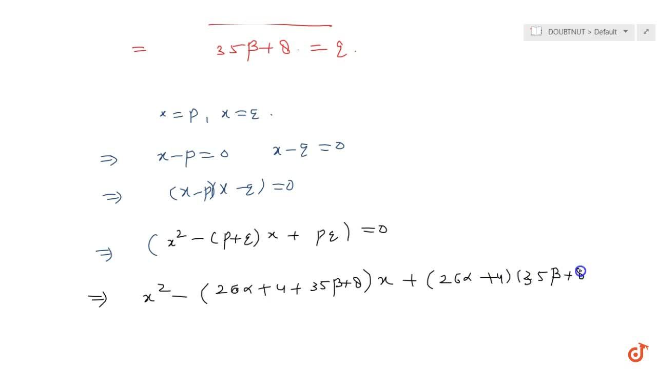 Solution for If  alpha , beta  are the roots of the equation