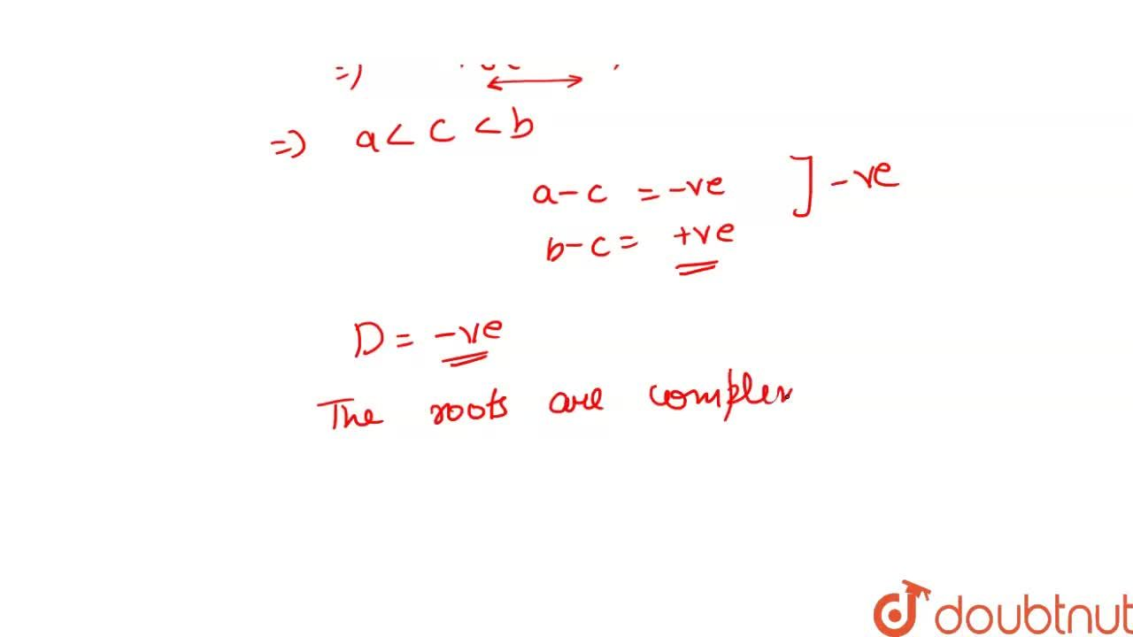 if a lt c lt b,  then check the nature of roots of the equation  <br> (a -b)^(2) x^(2) + 2(a+ b - 2c)x + 1 = 0