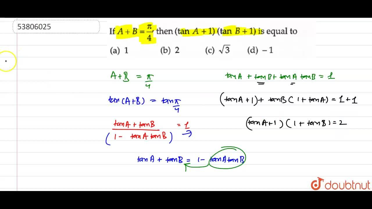 Solution for If sinA+sinB=(pi),(4),then (tanA+1)(tanB+1) is e