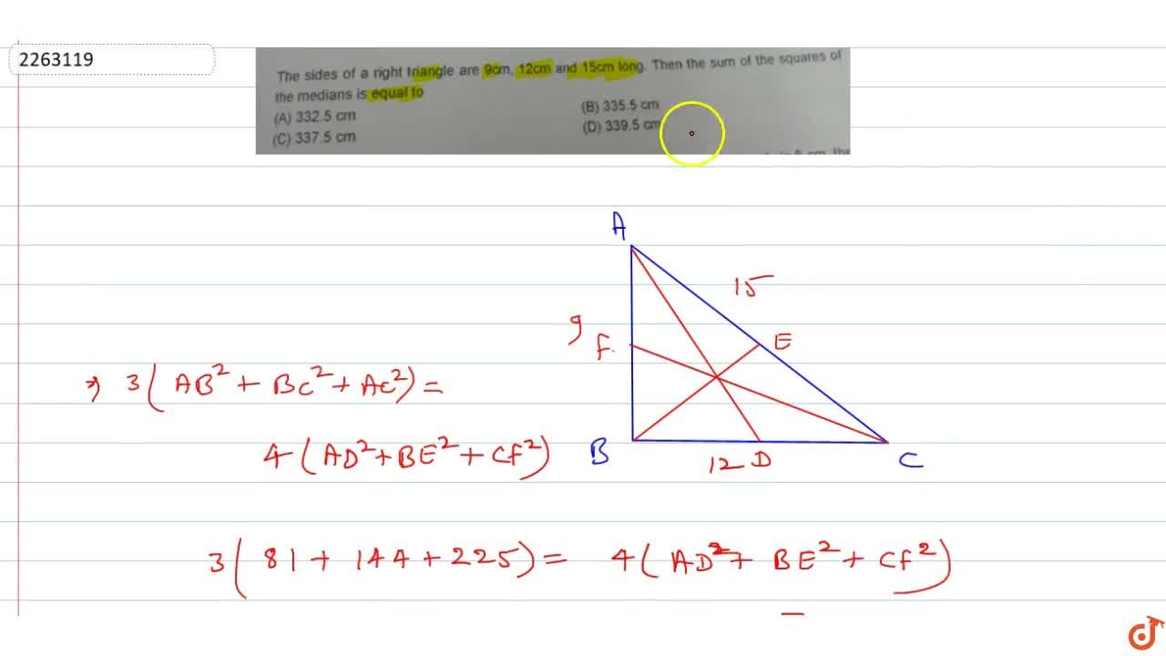 The sides of a right triangle are 9cm, 12cm and 15cm long. Then the sum of the squares of the medians is equal to