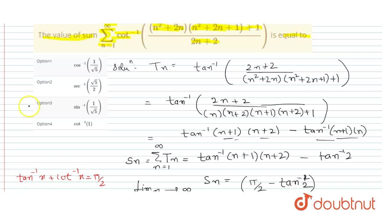 Solution for The value of sum sum_(n=1)^(oo)cot^(-1)(((n^(2)+2