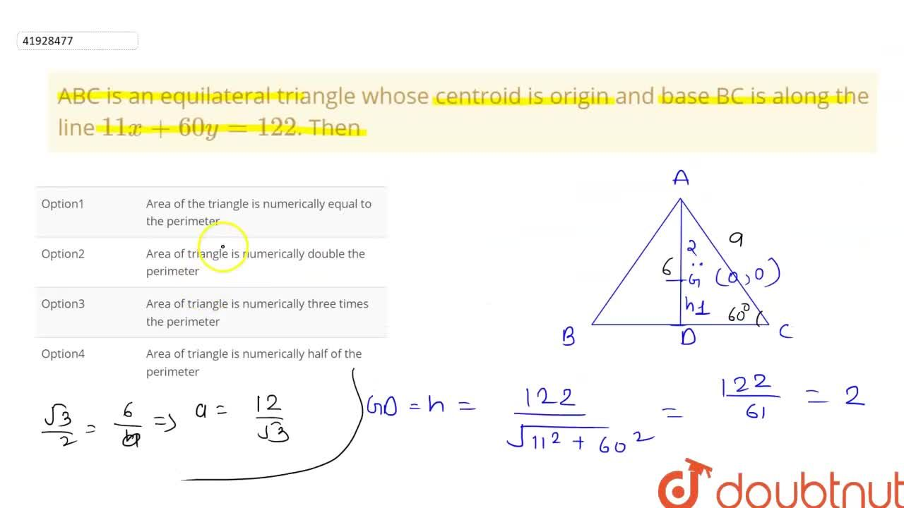 ABC is an equilateral triangle whose centroid is origin and base BC is along the line 11x +60y = 122. Then