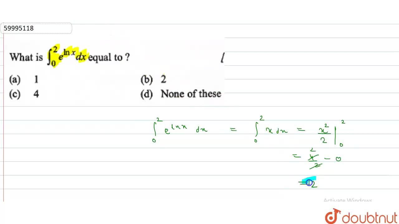 Solution for What is int_(0)^(2) e^(ln) x dx equal to ?