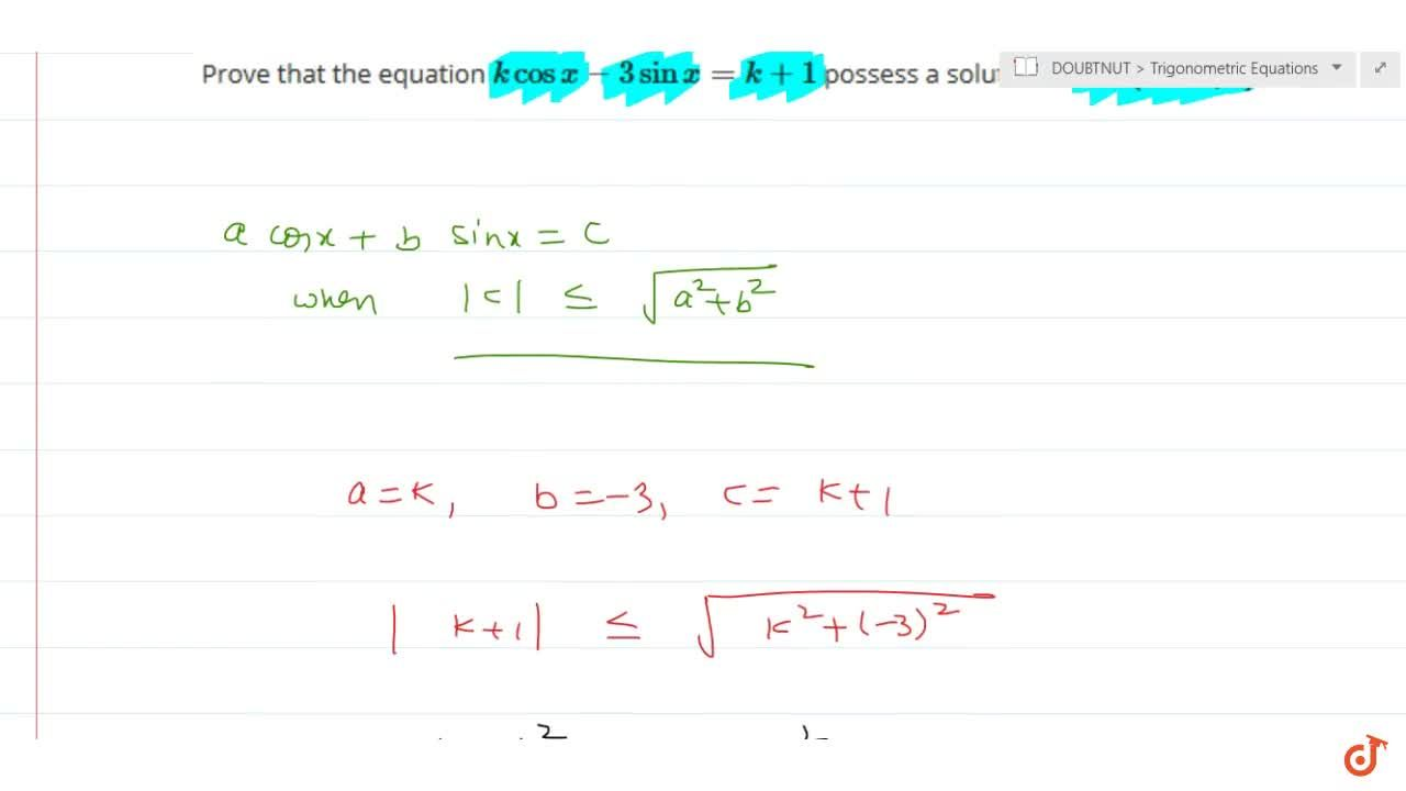 Solution for Prove that the equation k cos x-3sin x=k+1 posse