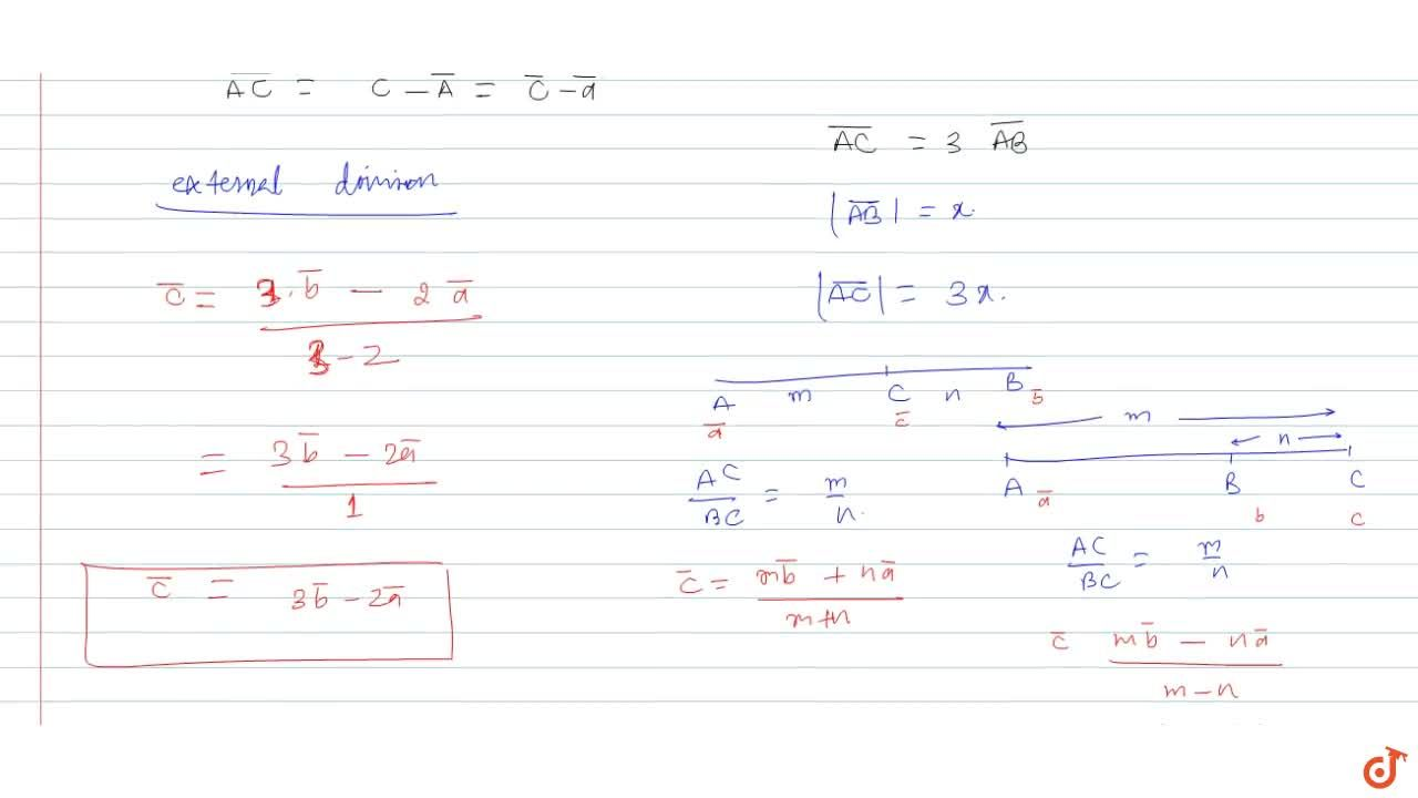 If a and b are position vectors of A and B respectively the position vector of a point C on AB produced such that  vec(AC)=3 vec(AB) is