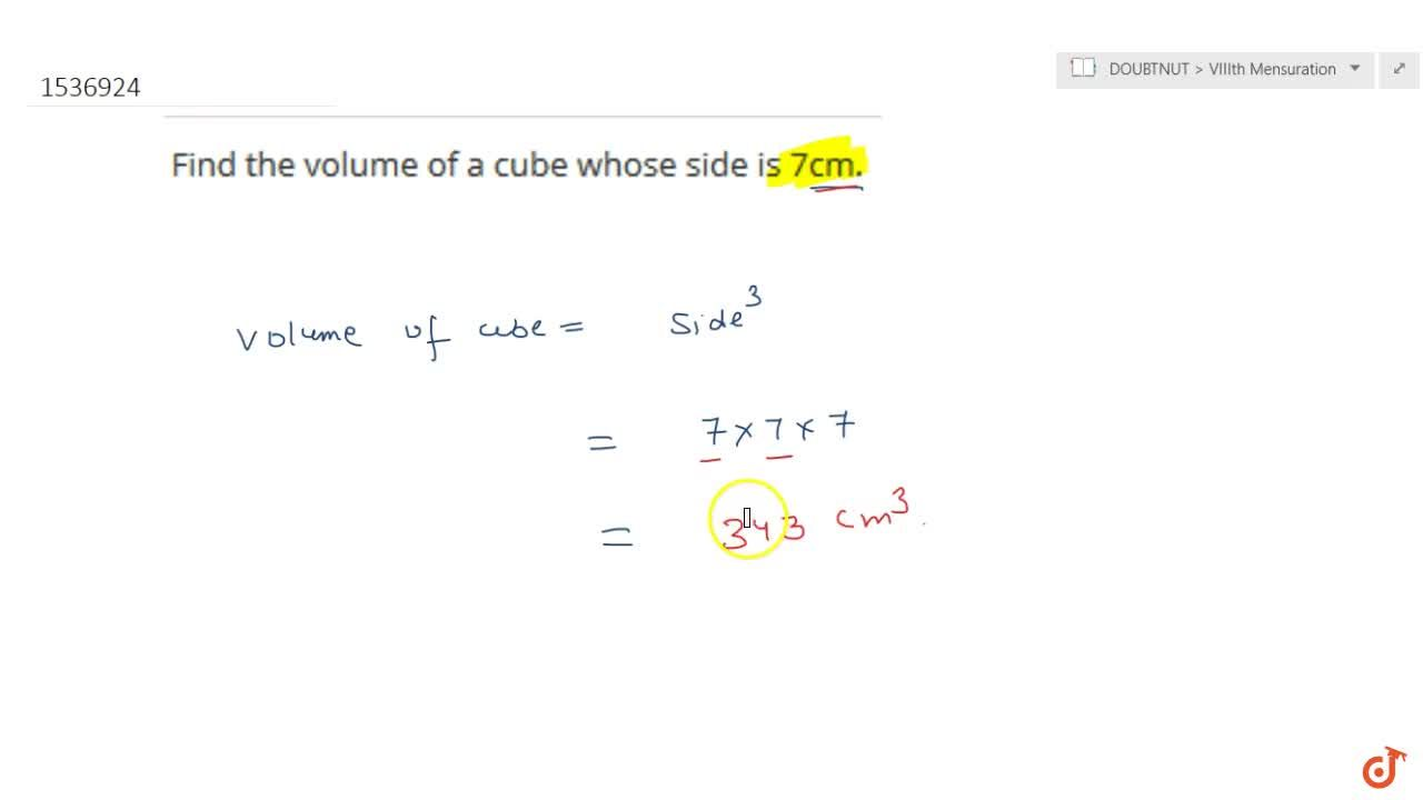 Find the volume of a cube whose side is 7cm.