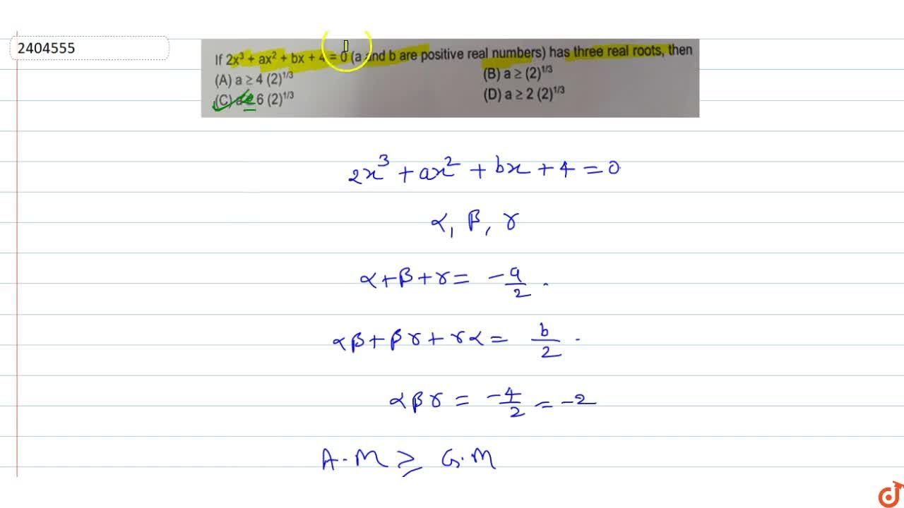 If 2x^3 + ax^2 + bx + 4 = 0 (a and b are positive real numbers) has three real roots, then