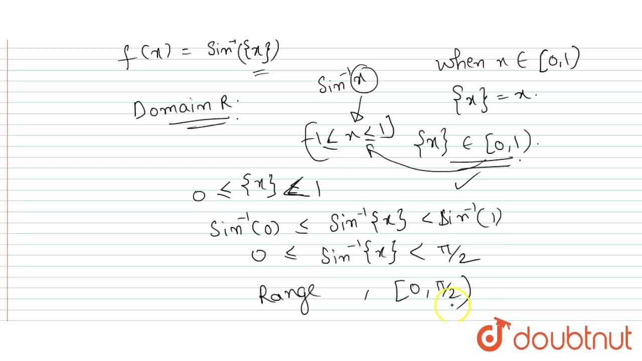 """Find the domain  and range of f(x)=""""sin""""^(-1)(x-[x]), where [.]  represents the greatest  integer function."""