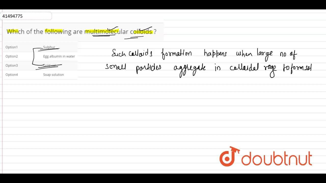 Solution for Which of the following are multimolecular colloids