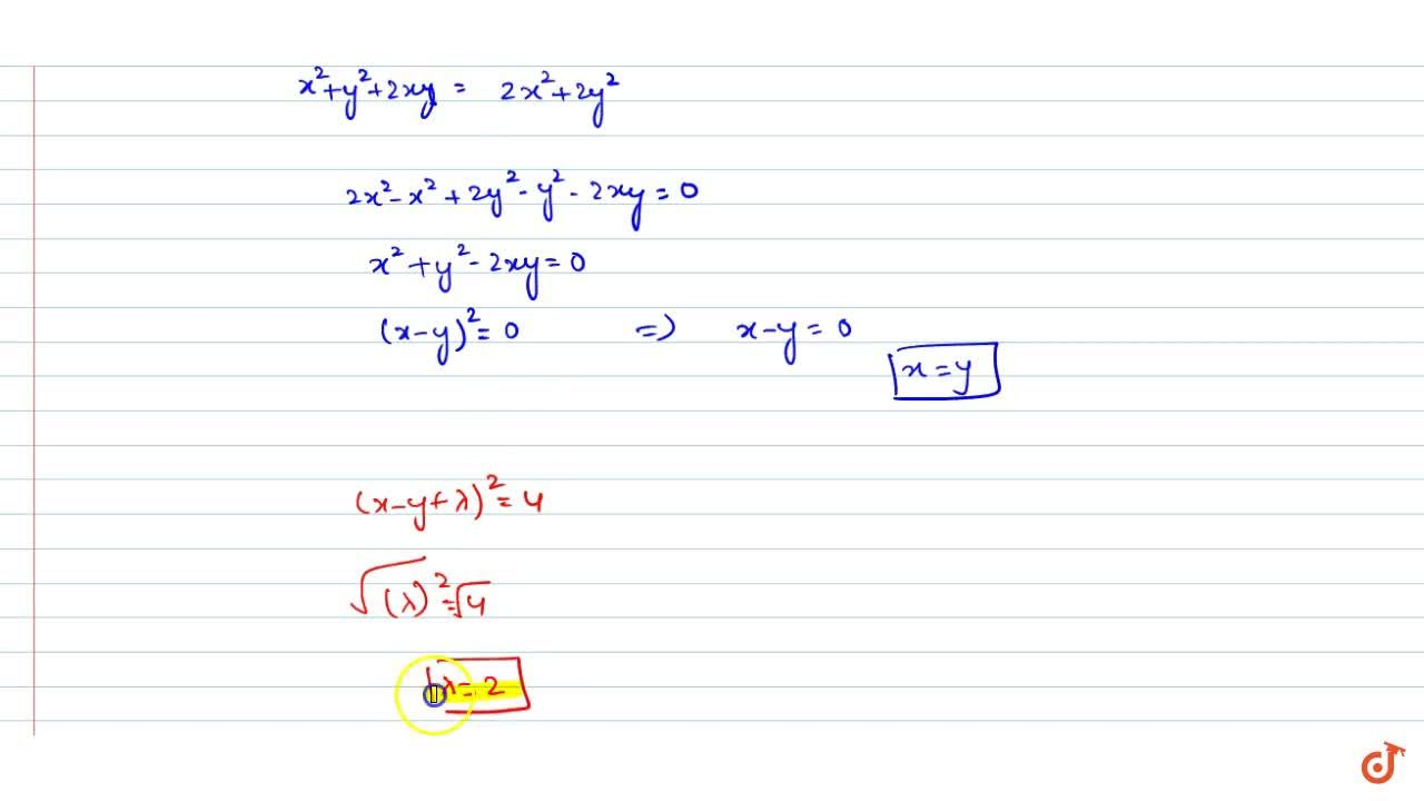 If (x + y)^2 = 2(x^2 + y^2) and (x – y + lamda)^2 = 4, lamda > 0, then lamda is equal to