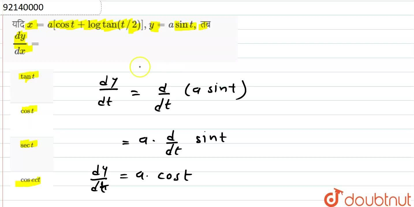 Solution for यदि  x=a [cost +log tan ( t,,2) ],y =asin t, तब