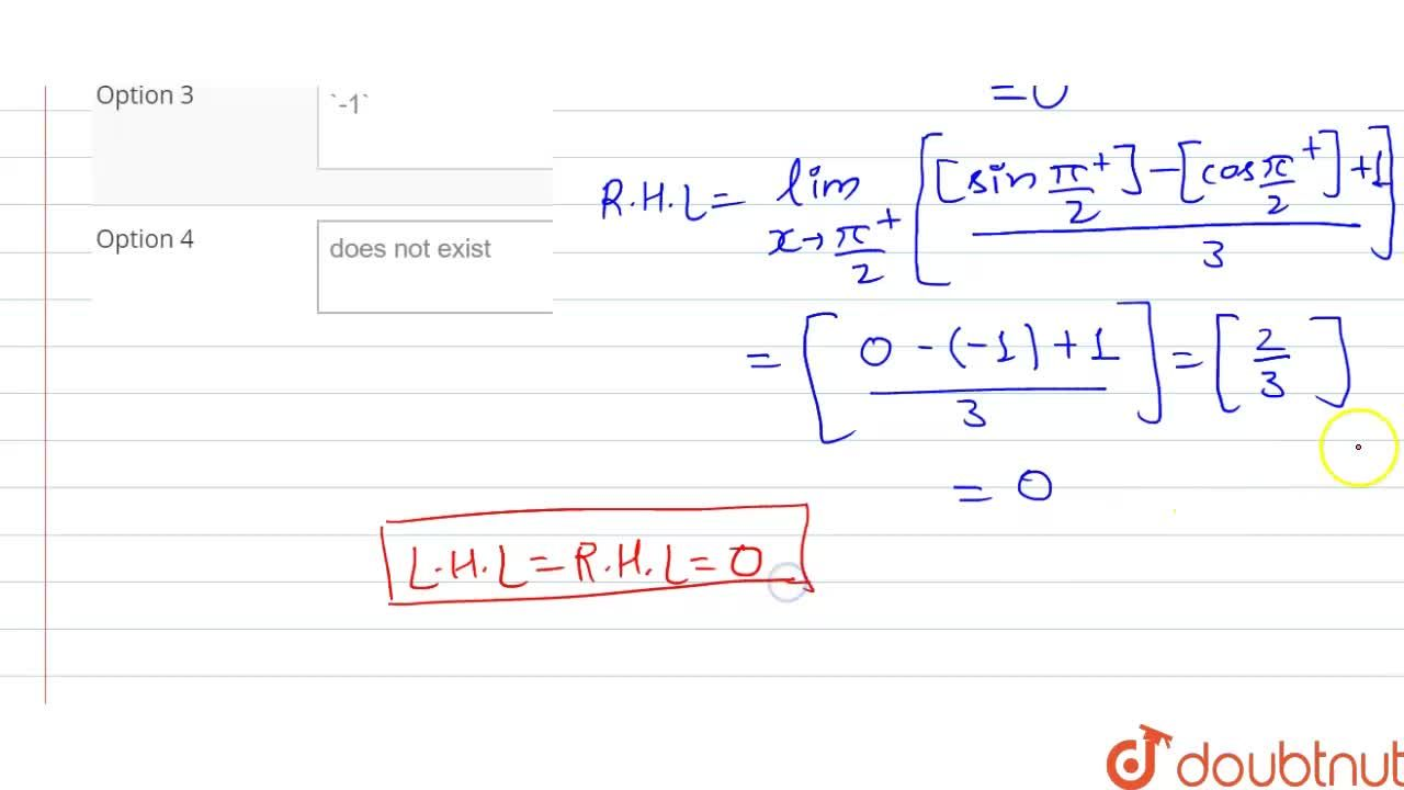 lim_(x-(pi),(2)) [([sinx]-[cosx]+1),(3)]= (where [.] denotes the greatest integer integer function)