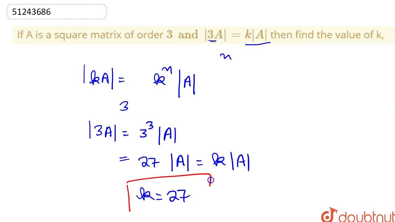 Solution for If A is a square matrix of order 3 and |3A|=k|A|