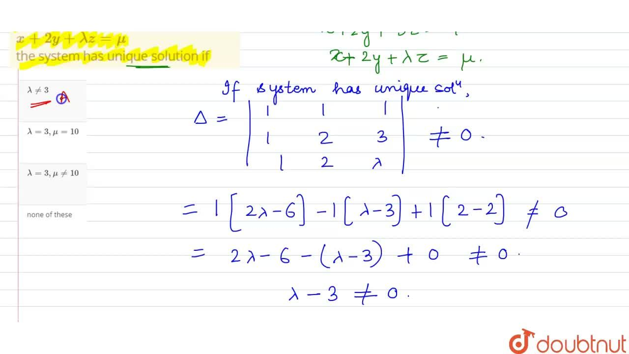 Consider the system  of equations <br> x+y+z=6 <br> x+2y+3z=10 <br> x+2y+lambdaz =mu <br> the  system has  unique solution  if