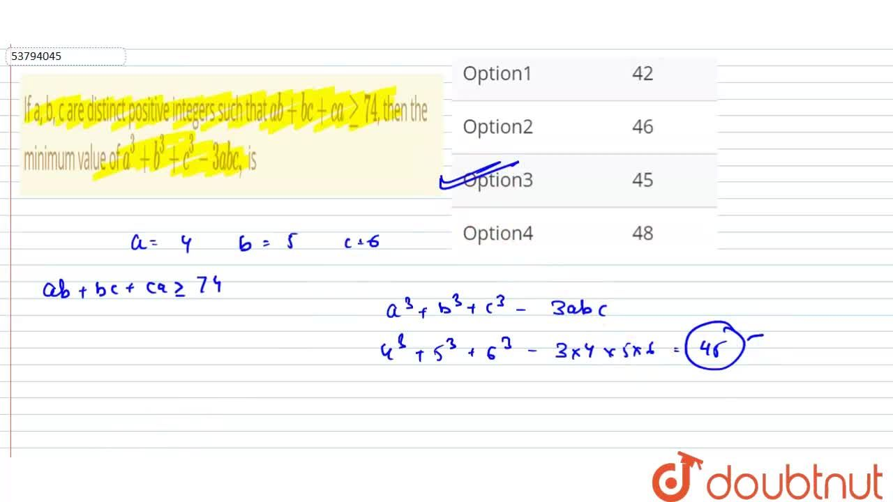 If a, b, c are distinct positive integers such that ab+bc+cage74, then the minimum value of a^(3)+b^(3)+c^(3)-3abc, is