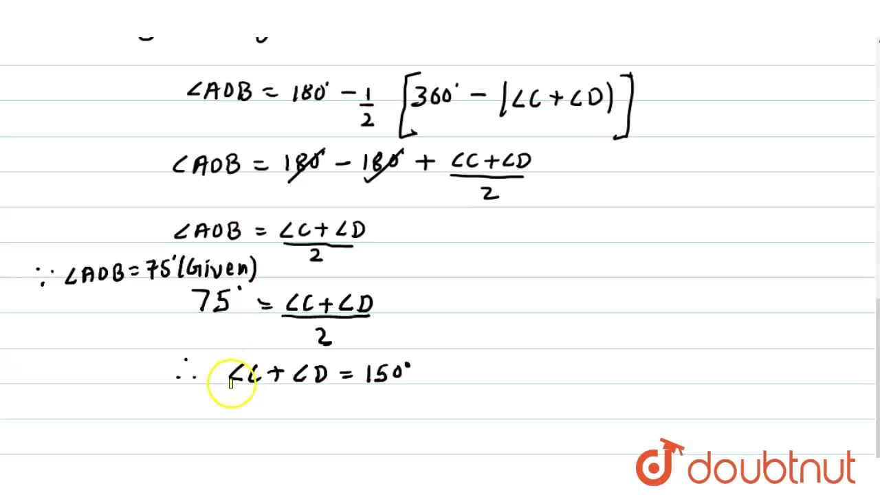 In a quadrilateral A B C D , bisectors of angles A\ a n d\ B intersect at O such that ,_A O B=75^0, then write the value of