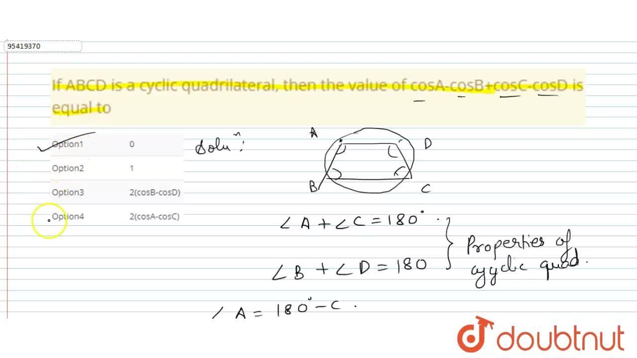 If ABCD is a cyclic quadrilateral, then the value of cosA-cosB+cosC-cosD is equal to
