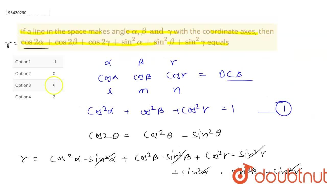 Solution for If a line in the space makes angle alpha,beta and