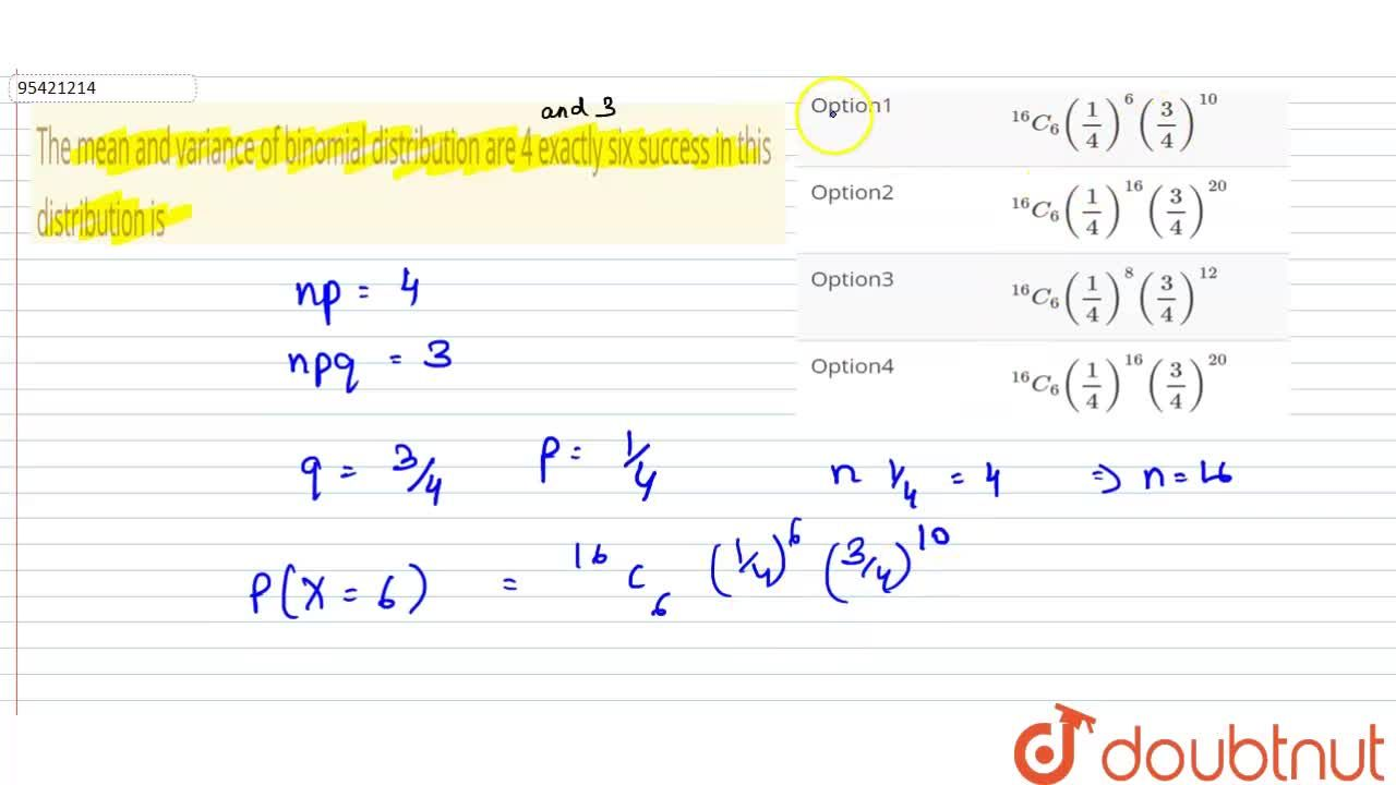 Solution for The mean and variance of binomial distribution are