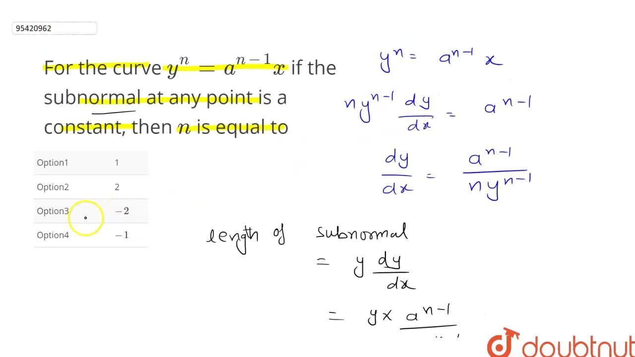 Solution for For the curve y^(n)=a^(n-1)x if the subnormal at