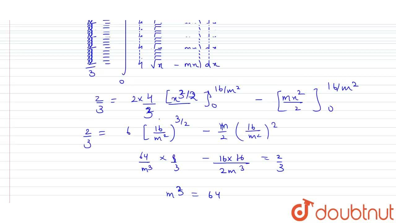 Area bounded by the curve y^(2)=16x and line y = mx is (2),(3), then m is equal to