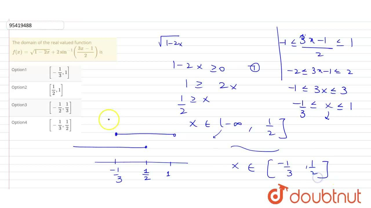 The domain of the real valued function <br> f(x)=sqrt(1-2x)+2sin^(-1)((3x-1),(2)) is