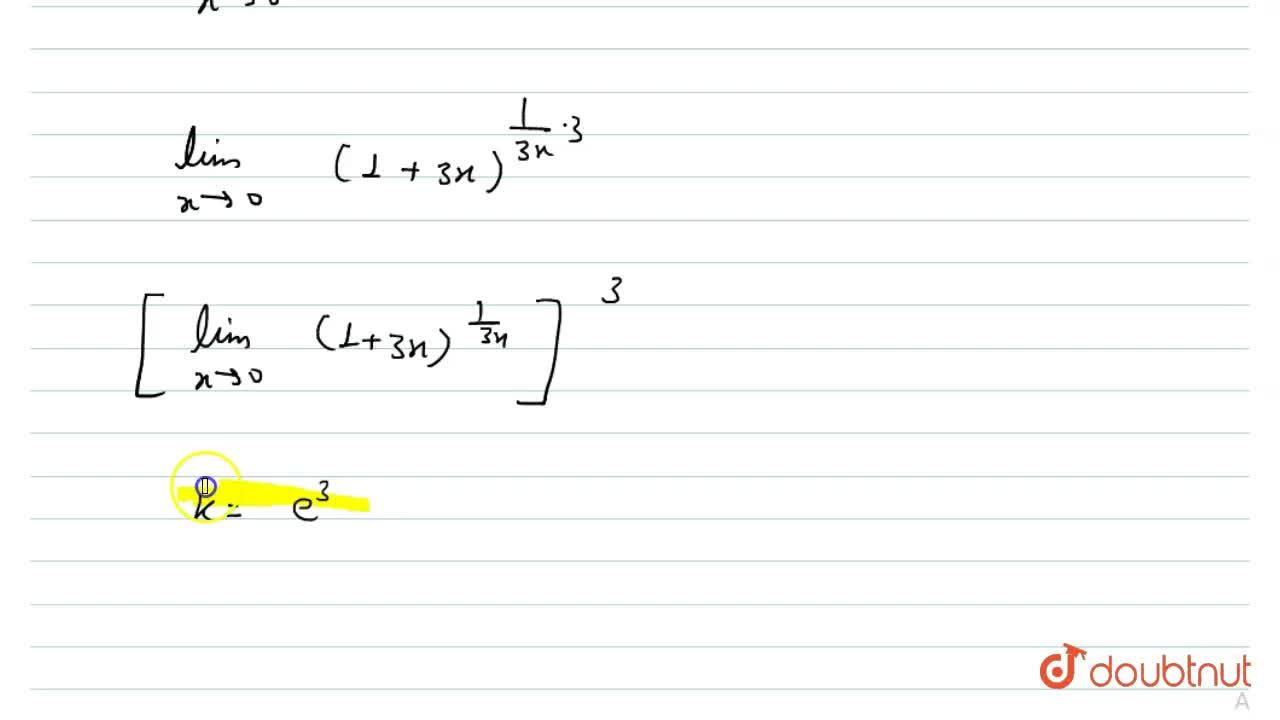 Solution for lim_(x to 0)[(1+3x)^(1,,x)]=k, then k is