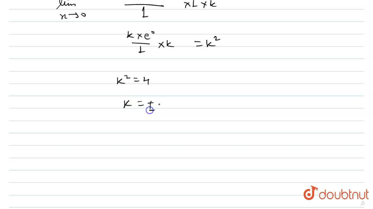 Solution for If  lim_(x to 1)((e^(k)-1)sin kx),(x^(2))=4, the