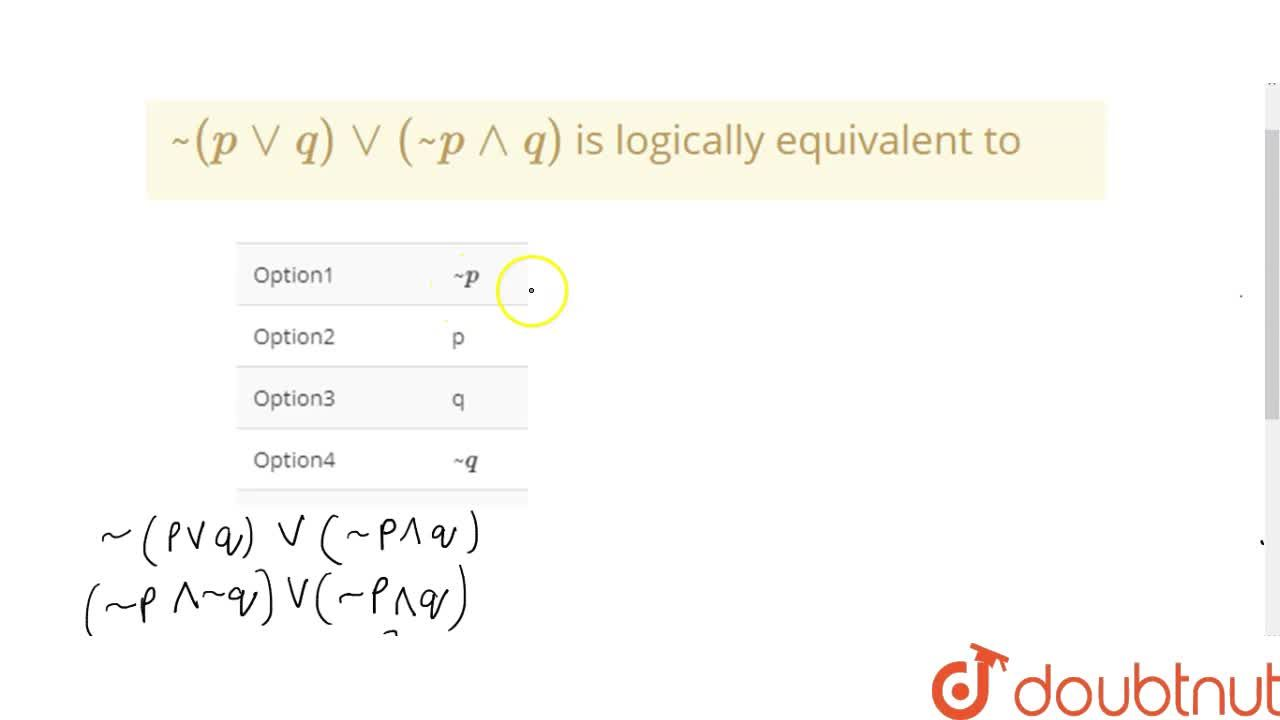 Solution for ~(p vv q)vv (~p ^^ q) is logically equivalent to