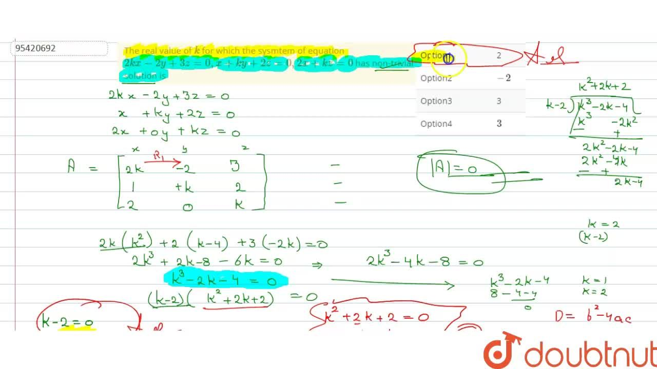 The real value of k for which the sysmtem of equation 2k x-2y+3z=0, x+ky+2z=0, 2x+kz=0 has non-trivial solution is