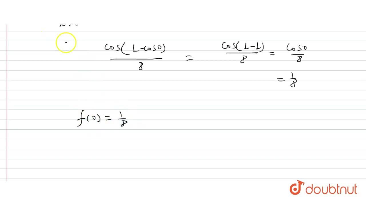 The value of f(0), so that the function  <br>  f(x)=(1-cos(1-cosx)),(x^(4)) is continuous everywhere is