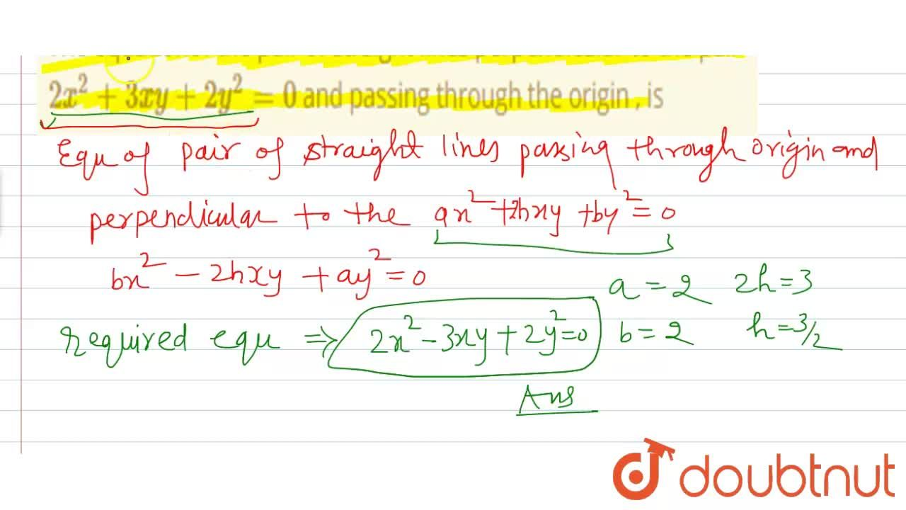 The equationof the pair of straight lines perpendicular to the pair 2x^2+3xy+2y^2=0 and passing through the origin , is