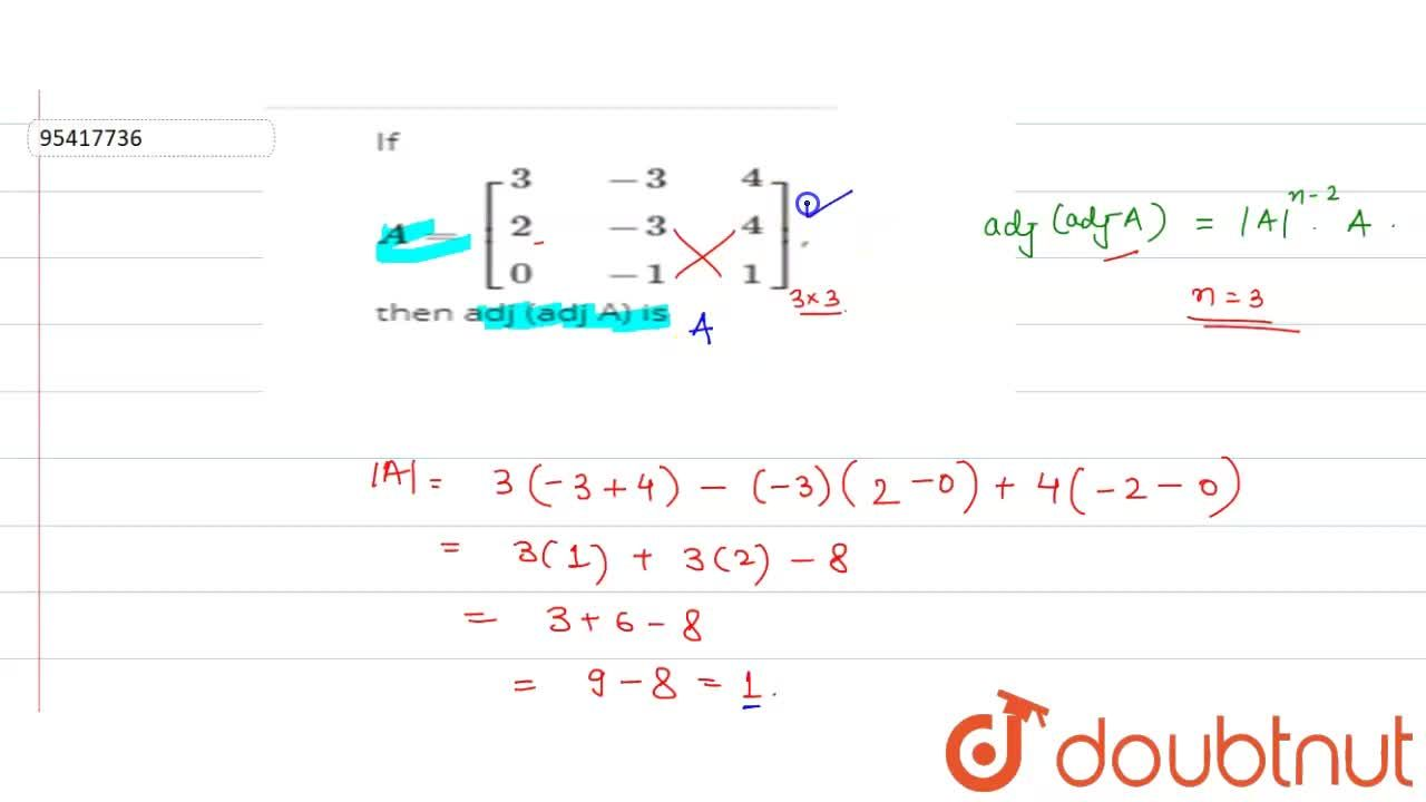 Solution for If A =[{:(3,,-3,,4),(2,,-3,,4),(0,,-1,,1):}], th