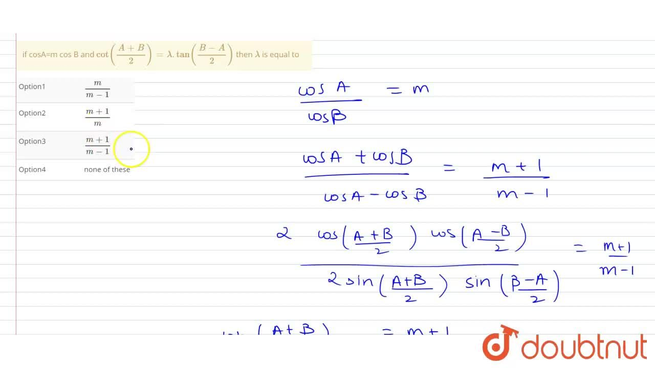Solution for if cosA=m cos B and cot((A+B),(2))=lamda. tan((