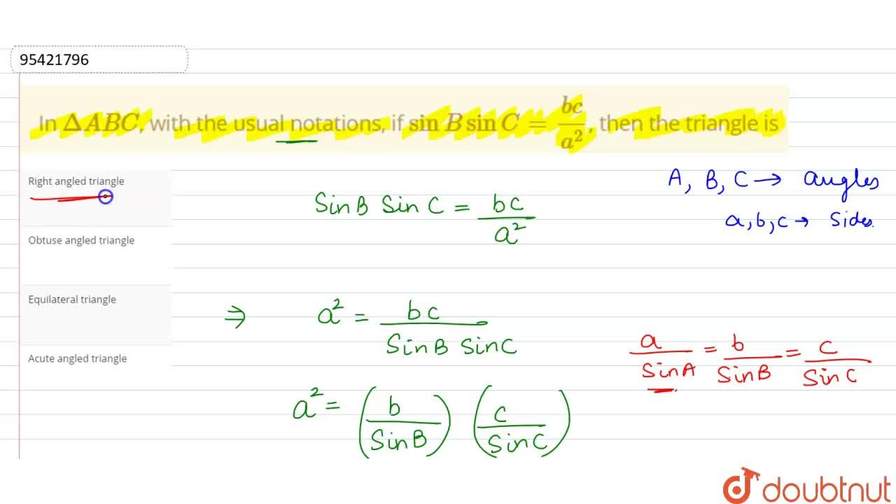 In DeltaABC, with the usual notations, if sinB sinC=(bc),(a^(2)), then the triangle is