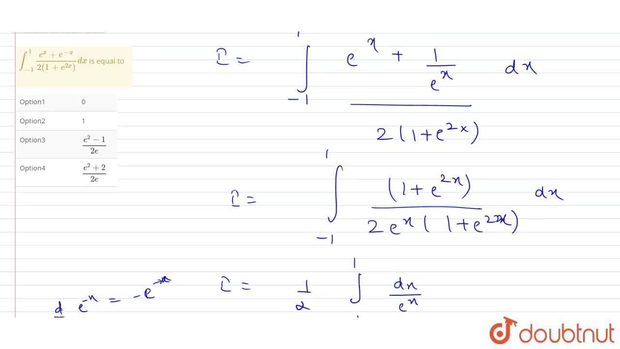Solution for int_(-1)^(1)(e^(x)+e^(-x)),(2(1+e^(2x)))dx is eq