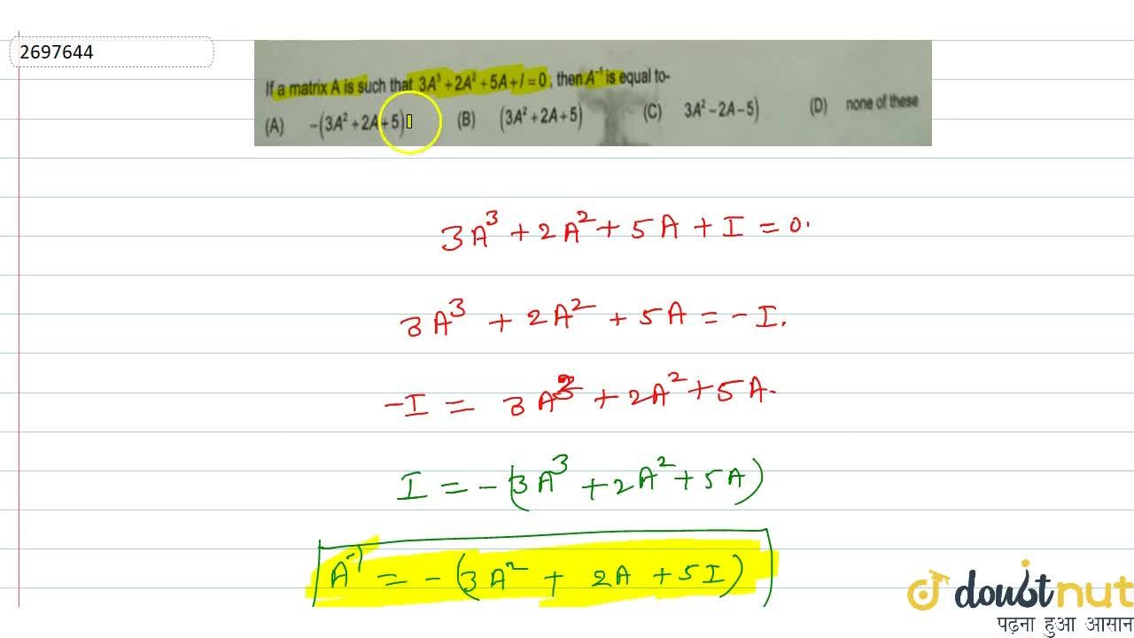 Solution for If a matrix A is such that 3A^3 +2A^2+5A+I= 0,