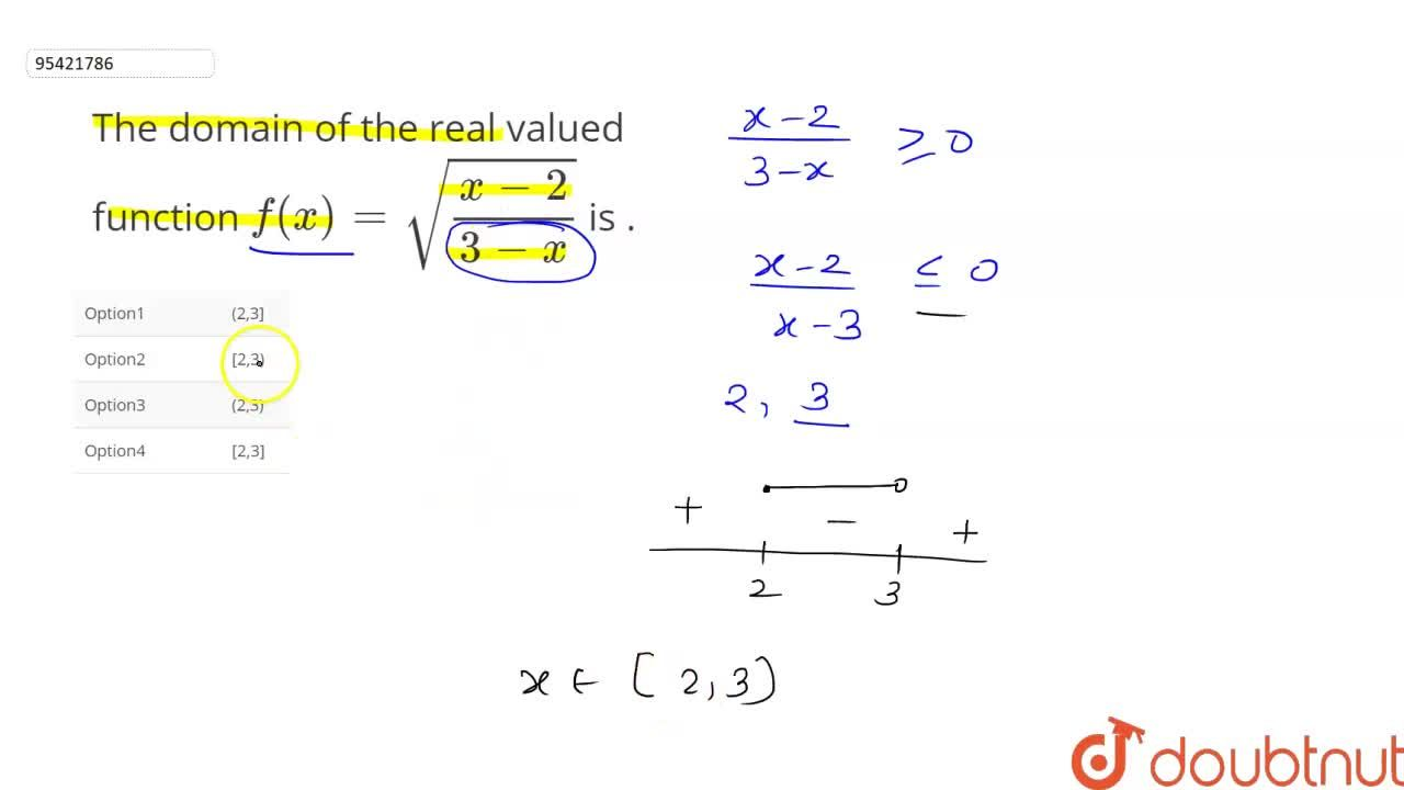 The domain of the real valued function f(x)=sqrt((x-2),(3-x)) is  . .