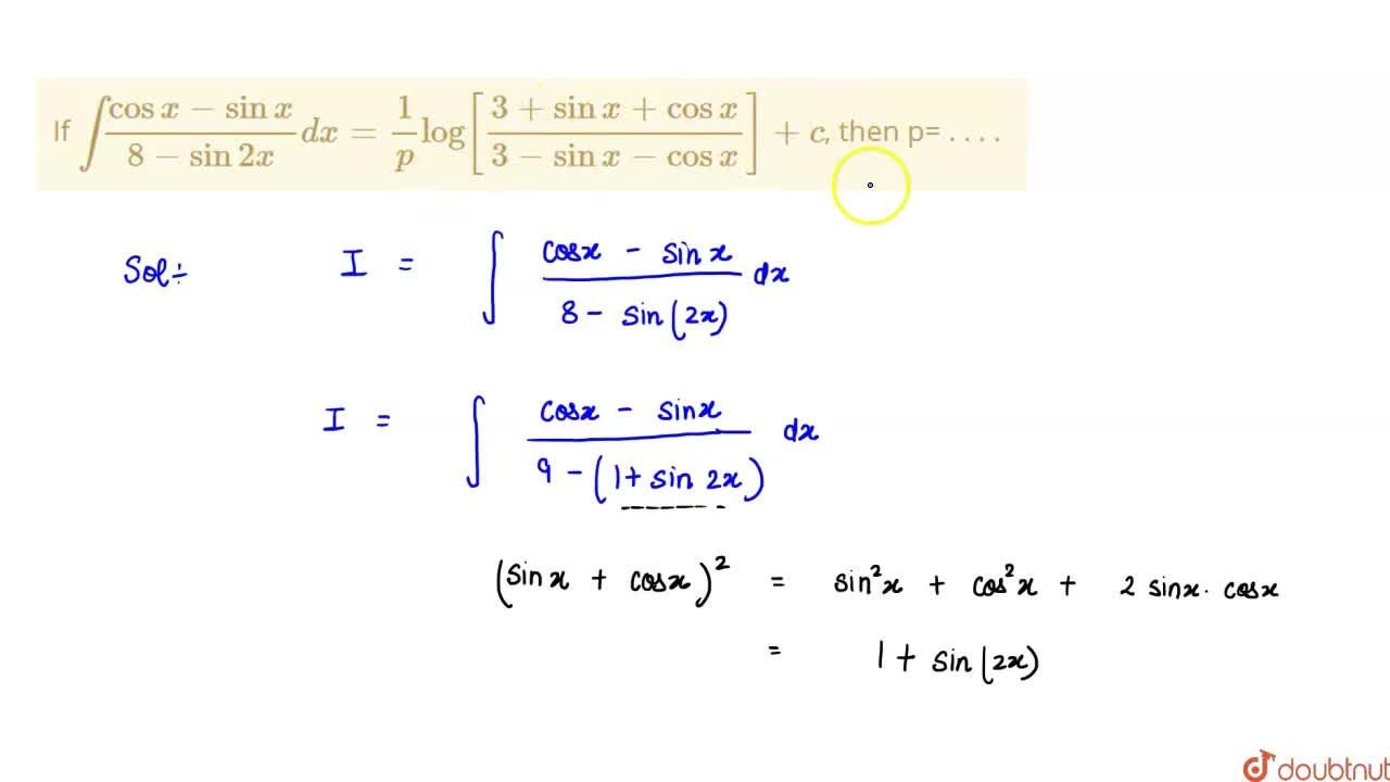 Solution for If int(cosx-sinx),(8-sin2x)dx=(1),(p)log[(3+sinx+