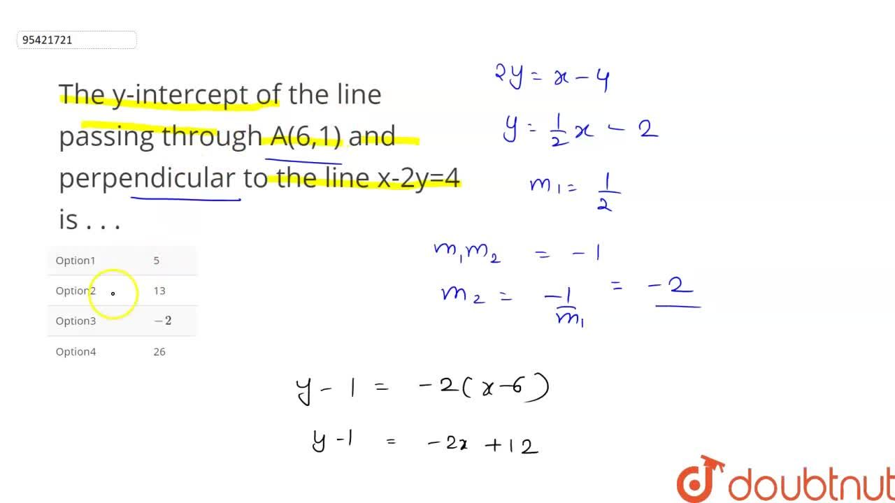 The y-intercept of the line  passing through A(6,1) and perpendicular to the line x-2y=4 is . . .