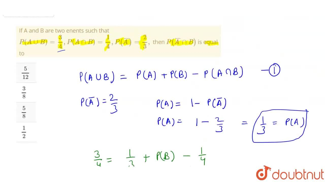 Solution for If A and B are two enents such that P (A uuB)=3,4
